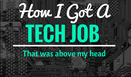How I Got A Tech Job Above My Head